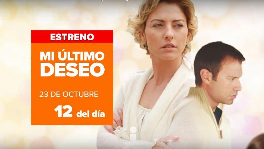 'Mi último deseo' estreno 23 de octubre 12 pm