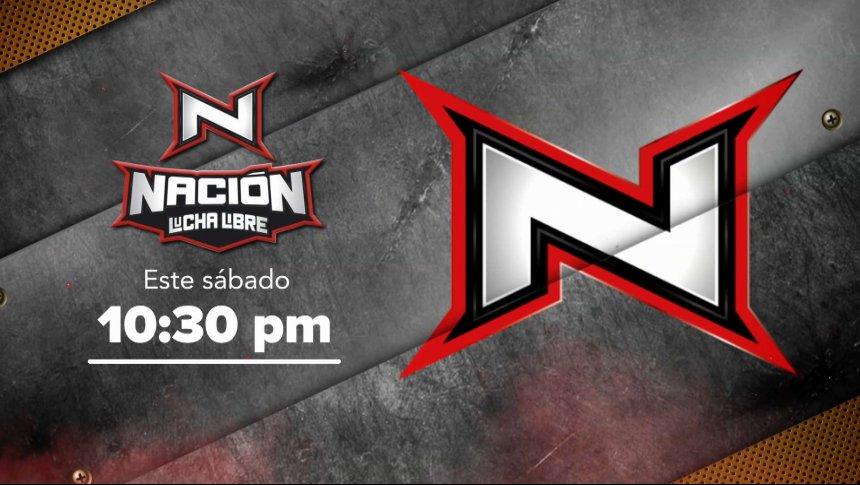 Nación Lucha Libre   Estreno   Sábado 20 de julio 10:30 pm