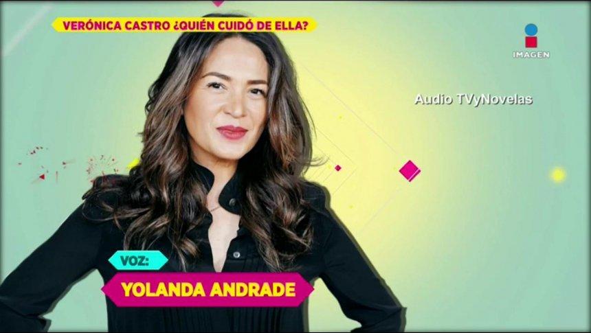 ¿Yolanda Andrade fue la única que cuidó a Vero Castro?
