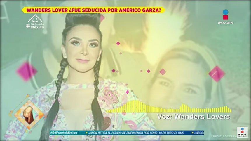 ¿Wanders Lover fue seducida por Américo Garza?
